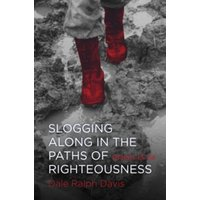 Slogging Along in the Paths of Righteousness: Psalms 13-24 by Dale Ralph Davis (Paperback, 2016)