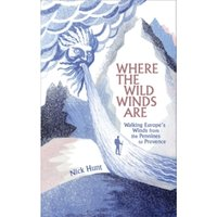 Where the Wild Winds Are : Walking Europe's Winds from the Pennines to Provence