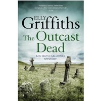 The Outcast Dead : The Dr Ruth Galloway Mysteries 6