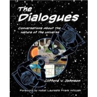 The Dialogues : Conversations about the Nature of the Universe