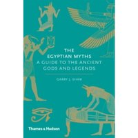 Egyptian Myths:A Guide to the Ancient Gods and Legends : A Guide to the Ancient Gods and Legends