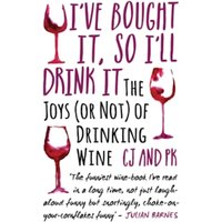 I've Bought it, So I'll Drink it : The Joys (or Not) of Drinking Wine
