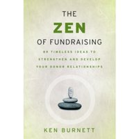 The Zen of Fundraising : 89 Timeless Ideas to Strengthen and Develop Your Donor Relationships