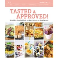 Tasted & Approved! : A Quick & Easy Cookbook for Busy Parents by Busy Parents
