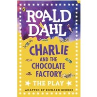 Charlie and the Chocolate Factory : The Play