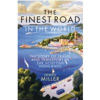 The Finest Road in the World : The Story of Travel and Transport in the Scottish Highlands