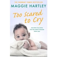 Too Scared To Cry : And other true stories from the nation's favourite foster carer
