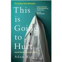 This is Going to Hurt : Secret Diaries of a Junior Doctor - The Sunday Times Bestseller