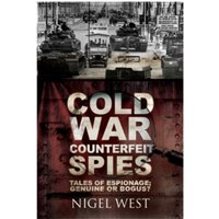 Cold War Counterfeit Spies : Tales of Espionage - Genuine or Bogus?