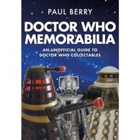 Doctor Who Memorabilia : An Unofficial Guide to Doctor Who Collectables