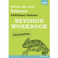 REVISE AQA: GCSE Additional Science A Revision Workbook Foundation