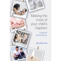 Making the Most of Your Child's Baptism : A Gift for All the Family