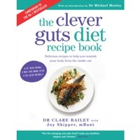 The Clever Guts Recipe Book : Delicious recipes to help you nourish your body from the inside out