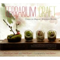 Terrarium Craft: Create 50 Magical, Miniature Worlds by Amy Bryant Aiello, Kate Bryant (Paperback, 2011)