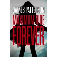 Maximum Ride Forever : (Maximum Ride 9)