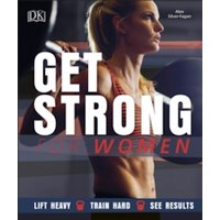 Get Strong For Women : Lift Heavy, Train Hard, See Results