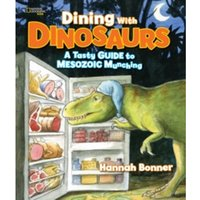 Dining With Dinosaurs : A Tasty Guide to Mesozoic Munching