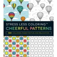 Stress Less Coloring - Cheerful Patterns : 100+ Coloring Pages for Peace and Relaxation
