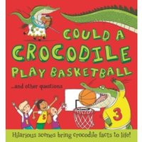 Could a Crocodile Play Basketball? : Hilarious scenes bring crocodile facts to life