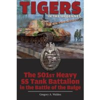 Tigers in the Ardennes : The 501st Heavy SS Tank Battalion in the Battle of the Bulge
