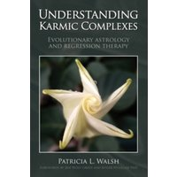 Understanding Karmic Complexes : Evolutionary Astrology and Regression Therapy