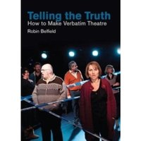 Telling the Truth : How to Make Verbatim Theatre
