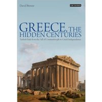 Greece, the Hidden Centuries : Turkish Rule from the Fall of Constantinople to Greek Independence