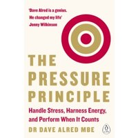 The Pressure Principle : Handle Stress, Harness Energy, and Perform When It Counts