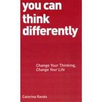 You Can Think Differently : Change Your Thinking, Change Your Life