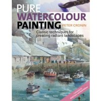 Pure Watercolour Painting : Classic Techniques for Creating Radiant Landscapes