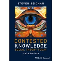 Contested Knowledge - Social Theory Today 6E
