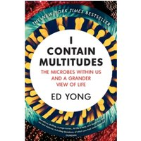 I Contain Multitudes : The Microbes Within Us and a Grander View of Life