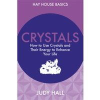 Crystals : How to Use Crystals and Their Energy to Enhance Your Life