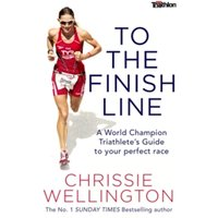 To the Finish Line : A World Champion Triathlete's Guide To Your Perfect Race