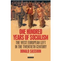 One Hundred Years of Socialism : The West European Left in the Twentieth Century