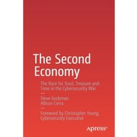 The Second Economy : The Race for Trust, Treasure and Time in the Cybersecurity War