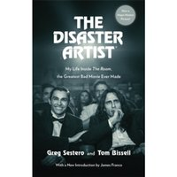The Disaster Artist : My Life Inside The Room, the Greatest Bad Movie Ever Made
