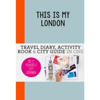 This is my London: Travel Diary, Activity Book & City Guide In One