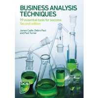 Business Analysis Techniques: 99 Essential Tools for Success by Debra Paul, Paul Turner, James Cadle (Paperback, 2014)