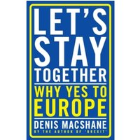 Let's Stay Together : Why Yes to Europe