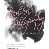 Modern Calligraphy Workshop : The Creative Art of Pen, Brush and Chalk Lettering