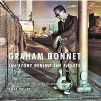 Graham Bonnet: The Story Behind the Shades : The Authorised Illustrated Biography