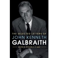 The Selected Letters of John Kenneth Galbraith by Cambridge University Press (Hardback, 2017)