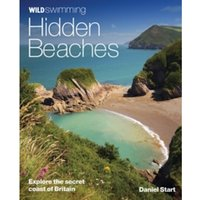 Wild Swimming Hidden Beaches : Explore the Secret Coast of Britain : 2