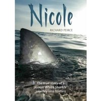 Nicole : The true story of a Great White Shark's journey into history