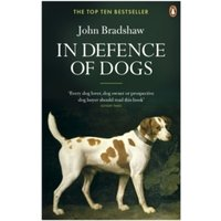 In Defence of Dogs: Why Dogs Need Our Understanding by John Bradshaw (Paperback, 2012)