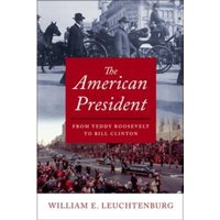 The American President : From Teddy Roosevelt to Bill Clinton