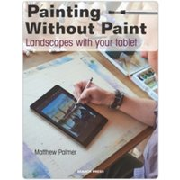 Painting Without Paint : Landscapes with Your Tablet