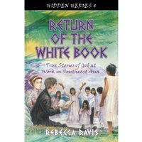 Return of the White Book: True Stories of God at work in Southeast Asia by Rebecca Davis (Paperback, 2014)