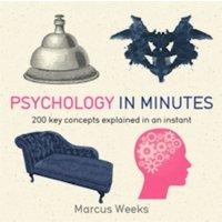 Psychology in Minutes : 200 Key Concepts Explained in an Instant